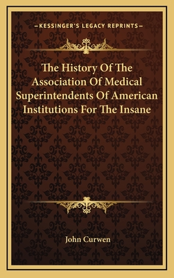 The History of the Association of Medical Superintendents of American Institutions for the Insane - Curwen, John (Editor)