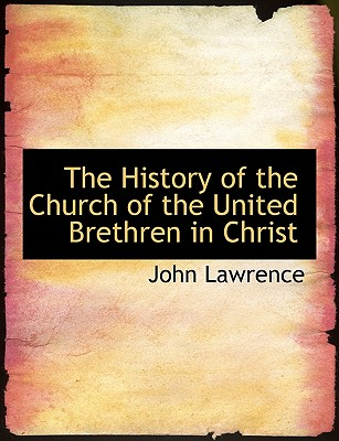 The History of the Church of the United Brethren in Christ - Lawrence, John
