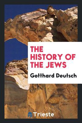 The History of the Jews - Deutsch, Gotthard