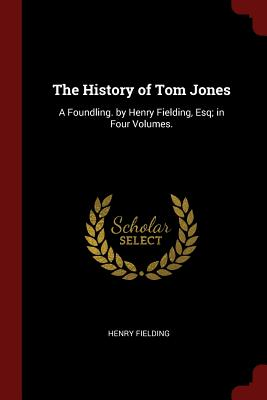 The History of Tom Jones: A Foundling. by Henry Fielding, Esq; In Four Volumes. - Fielding, Henry