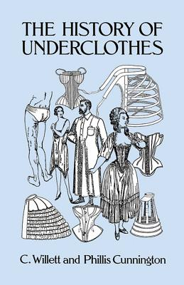 The History of Underclothes - Cunnington, C Willett, and Cunnington, Phiilis