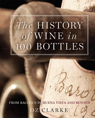The History of Wine in 100 Bottles: From Bacchus to Bordeaux and Beyond - Clarke, Oz
