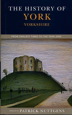 The History of York: From Earliest Times to the Year 2000 - Nuttgens, Patrick