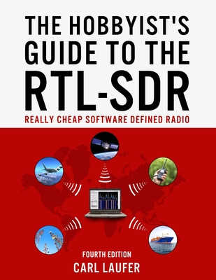 The Hobbyist's Guide to the RTL-SDR: Really Cheap Software Defined Radio - Laufer, Carl