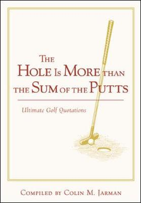 The Hole Is More Than the Sum of the Putts - Jarman, Colin