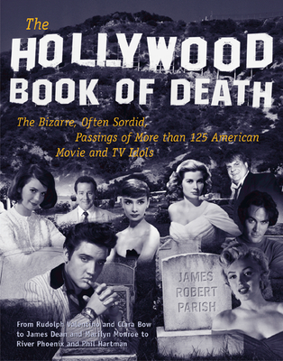 The Hollywood Book of Death: The Bizarre, Often Sordid, Passings of More Than 125 America Movie and TV Idols - Parish, James Robert