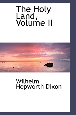 The Holy Land, Volume II - Dixon, Wilhelm Hepworth