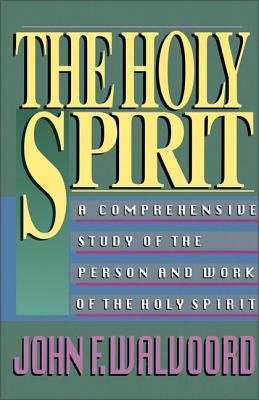 The Holy Spirit: A Comprehensive Study of the Person and Work of the Holy Spirit - Walvoord, John F, Th.D.