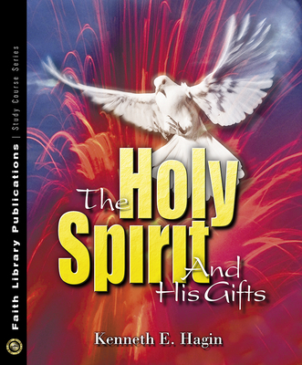 The Holy Spirit and His Gifts - Hagin, Kenneth E