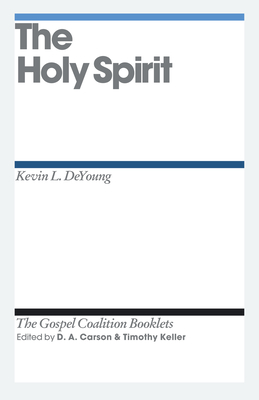 The Holy Spirit - DeYoung, Kevin L, and Carson, D A (Editor), and Keller, Timothy (Editor)