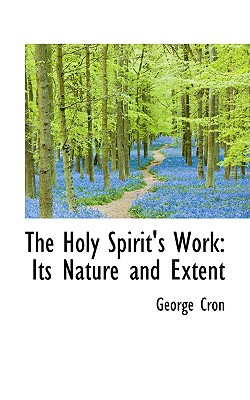 The Holy Spirit's Work: Its Nature and Extent - Cron, George