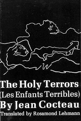 The Holy Terrors: (Les Enfants Terribles) - Cocteau, Jean, and Lehmann, Rosamond (Translated by)
