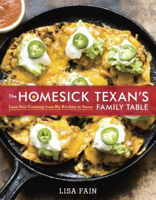 The Homesick Texan's Family Table: Lone Star Cooking from My Kitchen to Yours - Fain, Lisa