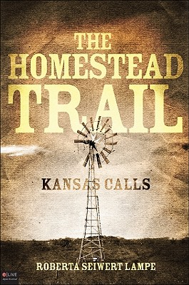 The Homestead Trail: Kansas Calls - Lampe, Roberta Seiwert