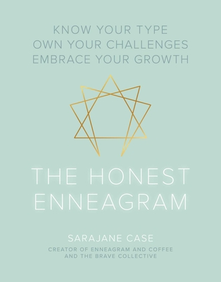 The Honest Enneagram: Know Your Type, Own Your Challenges, Embrace Your Growth - Case, Sarajane