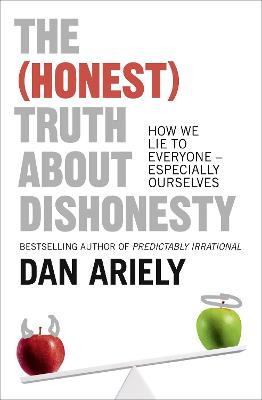 The (Honest) Truth About Dishonesty: How We Lie to Everyone - Especially Ourselves - Ariely, Dan