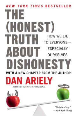 The Honest Truth about Dishonesty: How We Lie to Everyone--Especially Ourselves - Ariely, Dan, Dr.