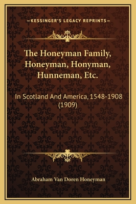 The Honeyman Family, Honeyman, Honyman, Hunneman, Etc.: In Scotland and America, 1548-1908 (1909) - Honeyman, Abraham Van Doren