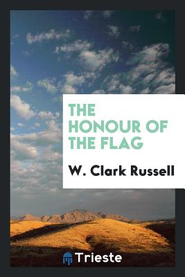 The Honour of the Flag - Russell, W Clark