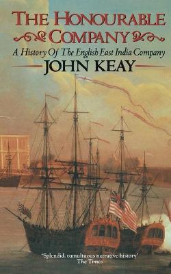 The Honourable Company: A History of the English East India Company - Keay, John