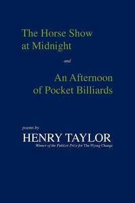 The Horse Show at Midnight and an Afternoon of Pocket Billiards: Poems - Taylor, Henry