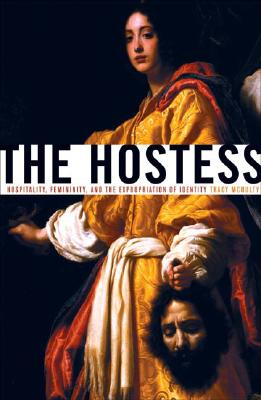The Hostess: Hospitality, Femininity, and the Expropriation of Identity - McNulty, Tracy
