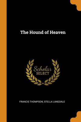 The Hound of Heaven - Thompson, Francis, and Langdale, Stella
