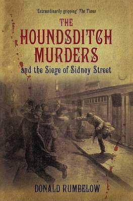 The Houndsditch Murders and the Siege of Sidney Street - Rumbelow, Donald