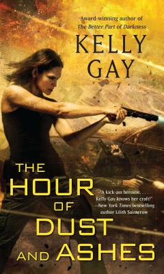 The Hour of Dust and Ashes - Gay, Kelly