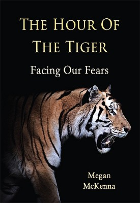 The Hour of the Tiger: Facing Our Fears - McKenna, Megan
