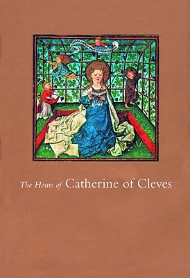 The Hours of Catherine of Cleves - Plummer, John (Editor)
