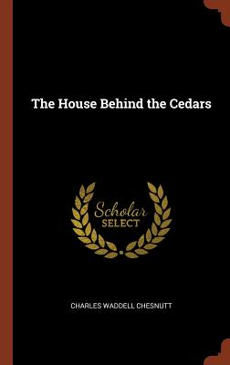 The House Behind the Cedars - Chesnutt, Charles Waddell