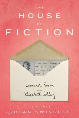 The House of Fiction: Leonard, Susan and Elizabeth Jolley ( a memoir) - Swingler, Susan
