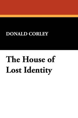 The House of Lost Identity - Corley, Donald