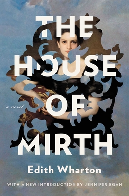 The House of Mirth - Wharton, Edith, and Egan, Jennifer (Introduction by)