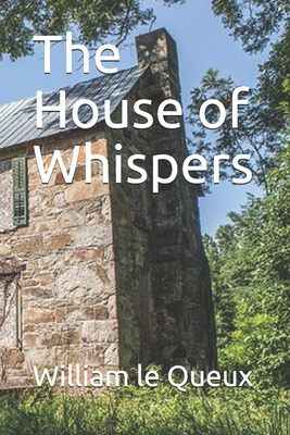 The House of Whispers - Le Queux, William
