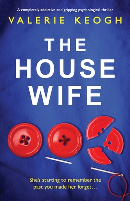 The Housewife: A Completely Addictive and Gripping Psychological Thriller - Keogh, Valerie