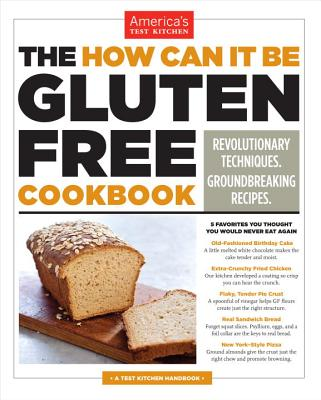 The How Can It Be Gluten Free Cookbook: Revolutionary Techniques. Groundbreaking Recipes. - America's Test Kitchen (Editor)