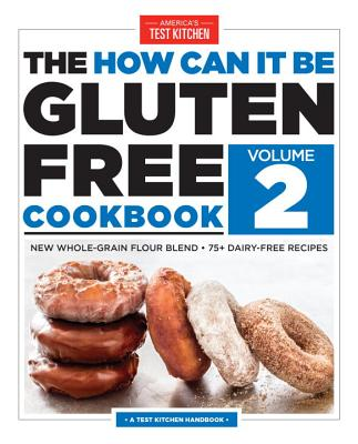 The How Can It Be Gluten Free Cookbook Volume 2: New Whole-Grain Flour Blend, 75+ Dairy-Free Recipes - America's Test Kitchen (Editor)