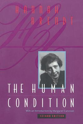 The Human Condition: Second Edition - Arendt, Hannah, Professor, and Canovan, Margaret (Introduction by)
