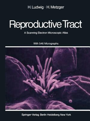The Human Female Reproductive Tract: A Scanning Electron Microscopic Atlas - Ludwig, H, and Metzger, H