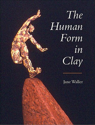The Human Form in Clay - Waller, Jane