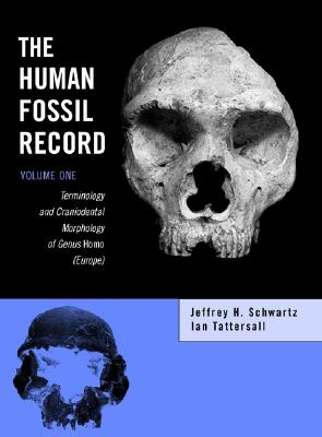 The Human Fossil Record: Terminology and Craniodental Morphology of Genus Homo (Europe) v. 1 - Schwartz, Jeffrey H., and Tattersall, Ian