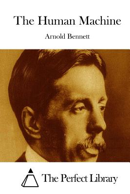 The Human Machine - Bennett, Arnold, and The Perfect Library (Editor)
