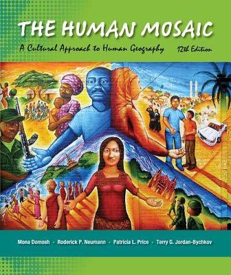 The Human Mosaic: A Cultural Approach to Human Geography - Domosh, Mona, Professor