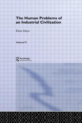 The Human Problems of an Industrial Civilization - Mayo, Elton