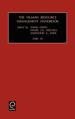 The Human Resource Management Handbook: PT. 3 - Lewin, David, and Mitchell, Daniel J B, and Zaidi, Mahmood