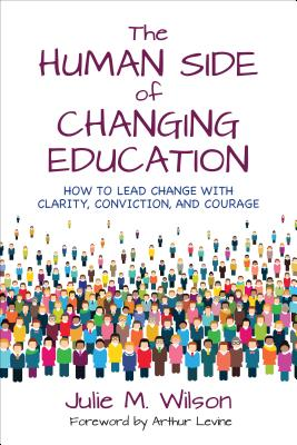 The Human Side of Changing Education: How to Lead Change with Clarity, Conviction, and Courage - Wilson, Julie Margretta