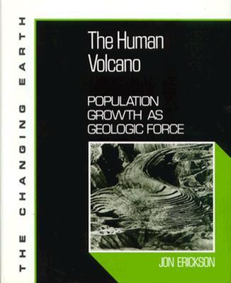 The Human Volcano: Population Growth as Geologic Force - Erickson, Jon, PH.D., and Jon Erickson