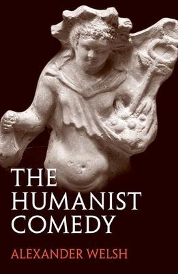 The Humanist Comedy - Welsh, Alexander, Professor